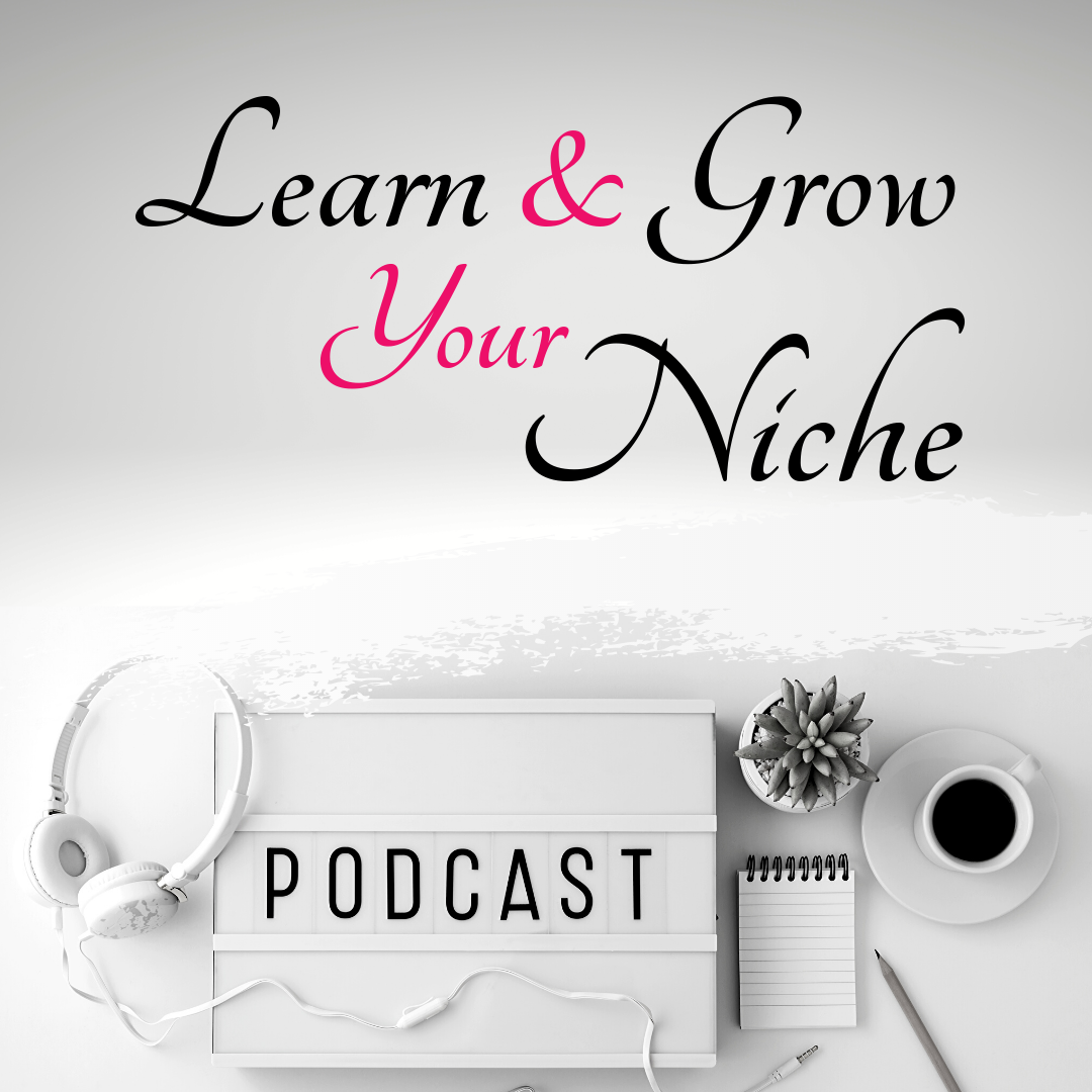 Learn and Grow Your Niche Podcast